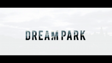 Dream Park El Making of